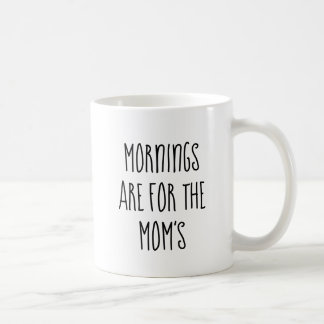 Mornings are for the Mum's Mug
