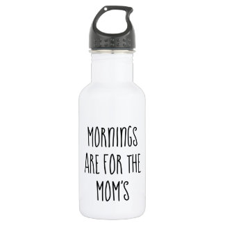 Mornings are for the Mum's Water Bottle