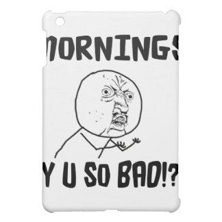 Mornings Y U SO Bad iPad Mini Cases