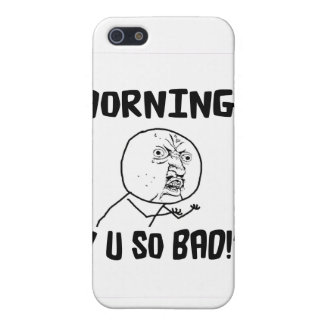 Mornings... Y U SO Bad!? Case For iPhone 5