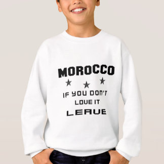 Morocco If you don't love it, Leave Sweatshirt