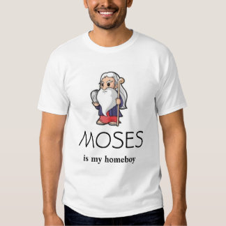 Moses Is My Homeboy shirt