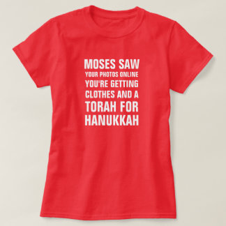 Moses saw your photos online you're getting clothe T-Shirt