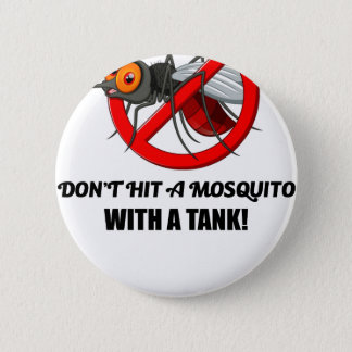 mosquito don't hit it with a tank 6 cm round badge