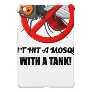mosquito don't hit it with a tank iPad mini cases