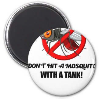 mosquito don't hit it with a tank magnet