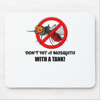 mosquito don't hit it with a tank mouse pad