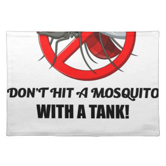mosquito don't hit it with a tank placemat