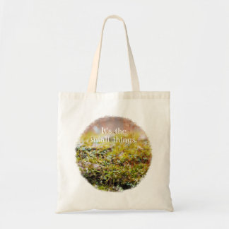 "Moss Tote - ""It's the small things."""
