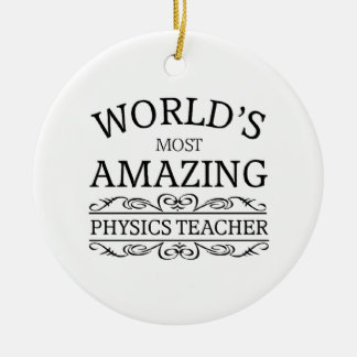 Most amazing physics teacher ceramic ornament
