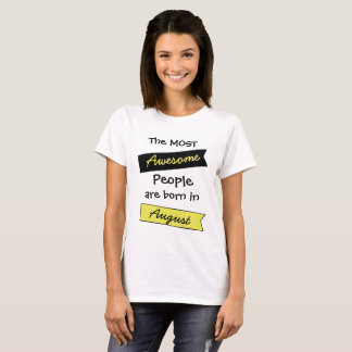 Most Awesome People August Birthday Shirt