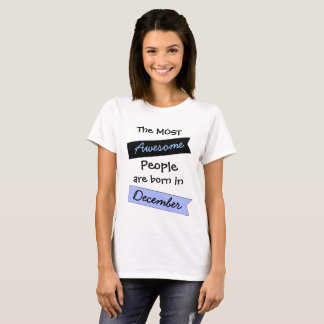 Most Awesome People December Birthday Shirt