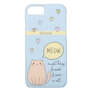 """""""Most days I wish I were a cat"""", cute cat, meow iPhone 7 Case"""