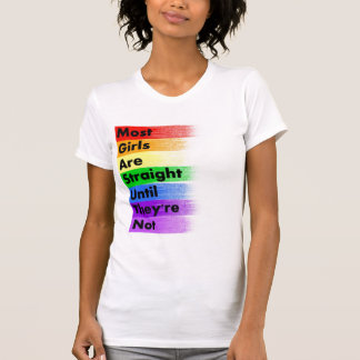 Most Girls are Straight... T-Shirt