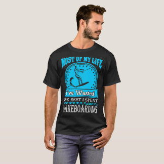 Most Life Wasted Rest Spent Wakeboarding Tshirt