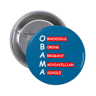 Most offensive anti Obama Pinback Buttons