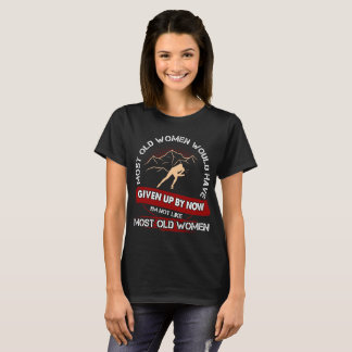 Most Old Women Given Up Ice Skating Outdoors Shirt