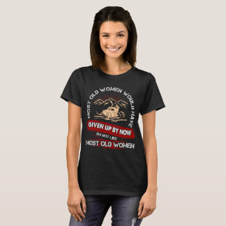 Most Old Women Given Up Snowmobiling Outdoors Tees
