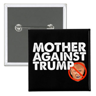 Mother Against Trump - Anti Trump Pin Button