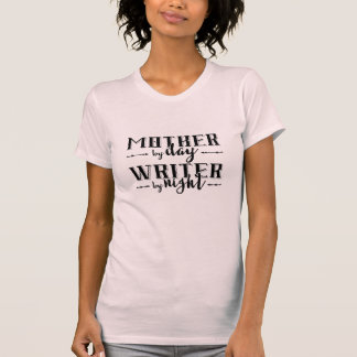 Mother by day, Writer by night T-Shirt