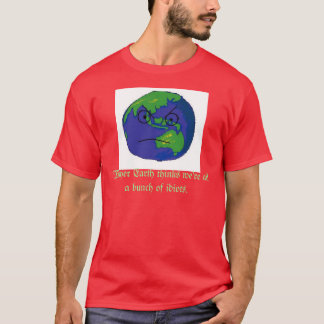 Mother Earth is Mad. T-Shirt