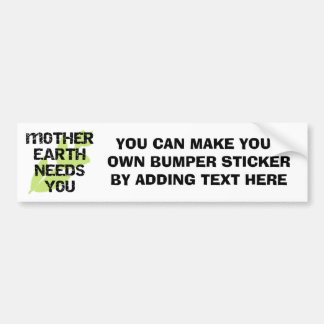 Mother Earth Needs You T-shirts and Gifts Bumper Sticker