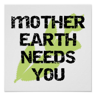 Mother Earth Needs You T-shirts and Gifts Poster