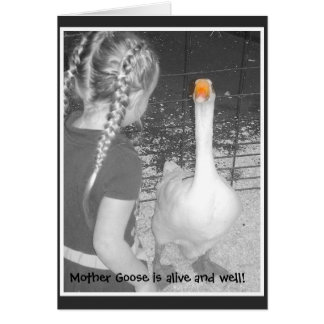 Mother goose is alive and well! card