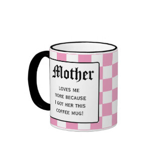 Mother Loves Me More Coffee Mug