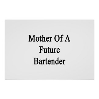 Mother Of A Future Bartender Poster