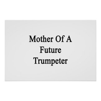 Mother Of A Future Trumpeter Poster