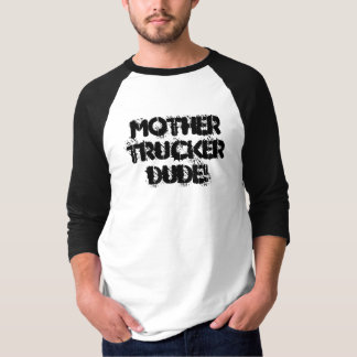 """Mother Trucker Dude!"" T-Shirt"