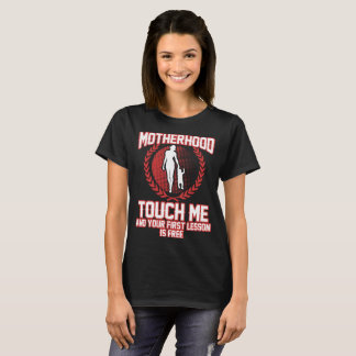 MOTHERHOOD ME AND YOUR FIRST LESSON IS FREE T-Shirt