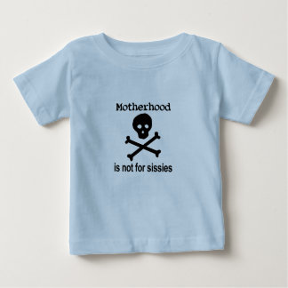 Motherhood not for sissies! baby T-Shirt