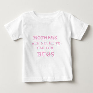 mothers are never to old for hugs baby T-Shirt