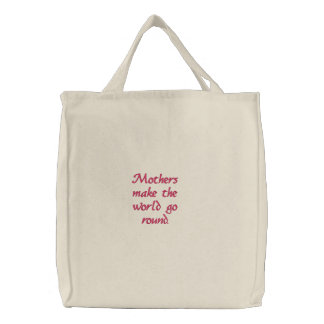 Mothers make the world go round. embroidered bag