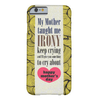 Mother's Teachings Barely There iPhone 6 Case