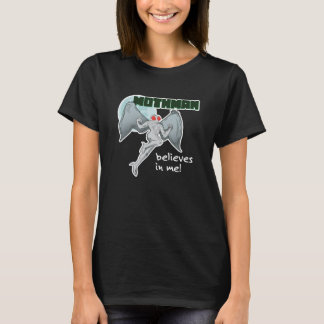 Mothman Believes in Me!   Point Pleasant, WV T-Shirt