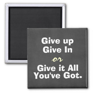 Motivational Give Up Give In Quote Magnet