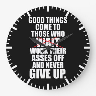 Motivational - Good Things Come To Those Who Work Large Clock