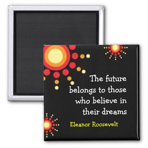 Motivational Magnets ~Eleanor Roosevelt Quote