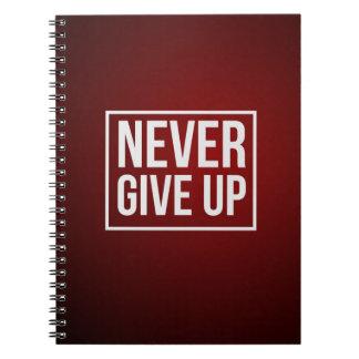 Motivational Notebook: Never Give Up Notebook