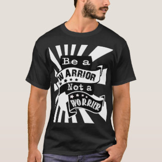 Motivational quote. Be a warrior not a worrier T-Shirt