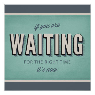 Motivational retro type The right time is now Poster