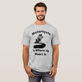 Motorcycle is Where my Heart Humorous T-Shirt