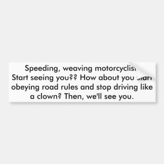 motorcyclist: see you? obey road rules and we will bumper sticker