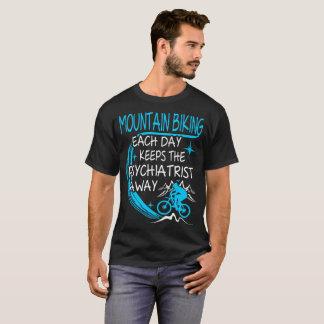 Mountain Biking Each Day Keeps Psychiatrist Away T-Shirt