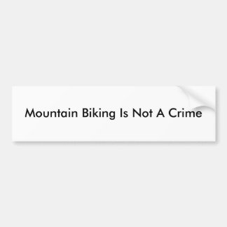 Mountain Biking Is Not A Crime Bumper Sticker