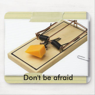 Mouse-Trap-Cheese, Don't be afraid Mouse Pad