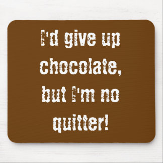 Mousepad I d give up chocolate but I m no quitter